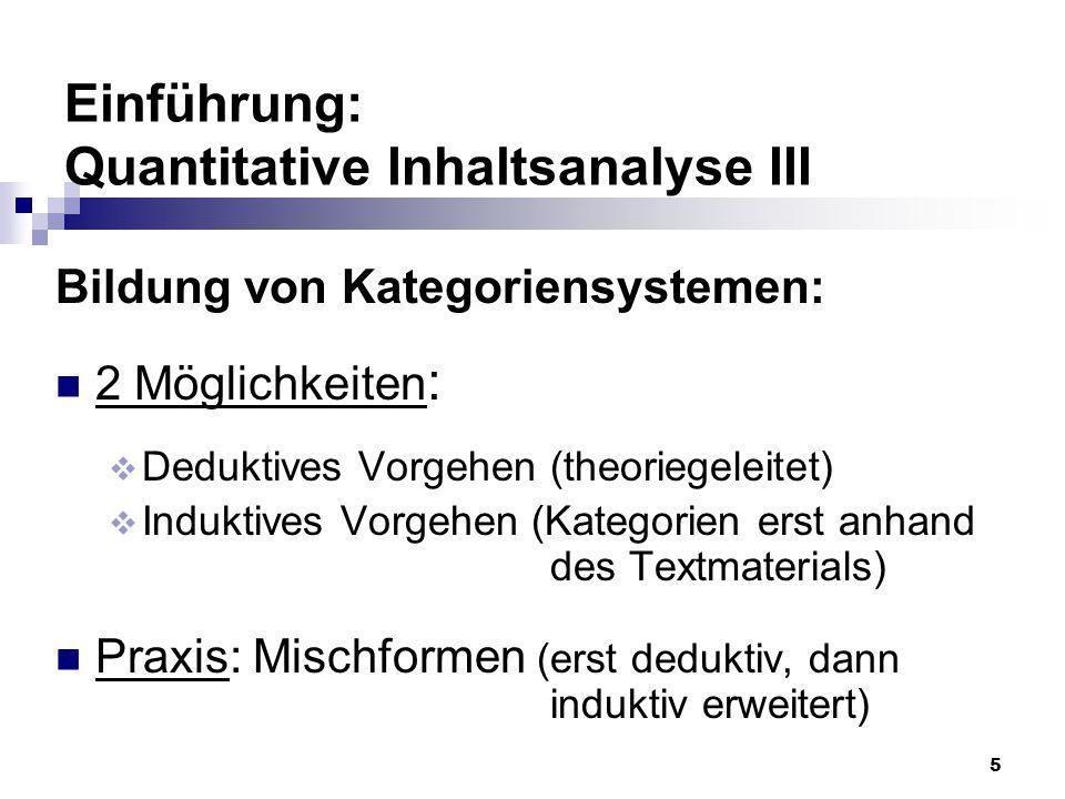 5 Einführung: Quantitative Inhaltsanalyse III Bildung von Kategoriensystemen: 2 Möglichkeiten :  Deduktives Vorgehen (theoriegeleitet)  Induktives V