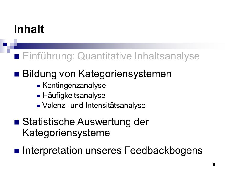 6 Inhalt Einführung: Quantitative Inhaltsanalyse Bildung von Kategoriensystemen Kontingenzanalyse Häufigkeitsanalyse Valenz- und Intensitätsanalyse St