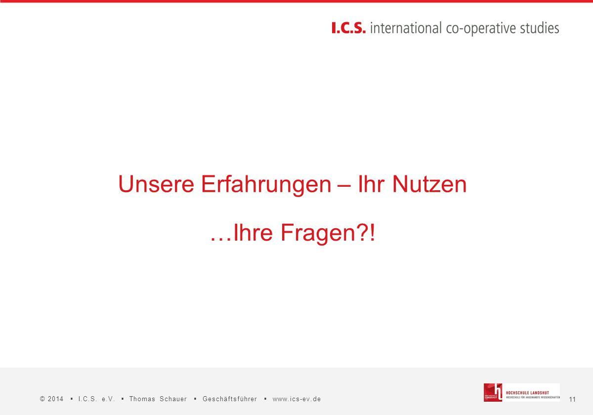 11 © 2014  I.C.S. e.V.  Thomas Schauer  Geschäftsführer  www.ics-ev.de Unsere Erfahrungen – Ihr Nutzen …Ihre Fragen?!