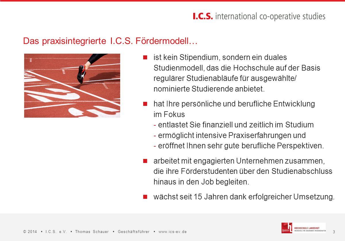 3 © 2014  I.C.S. e.V.  Thomas Schauer  Geschäftsführer  www.ics-ev.de Das praxisintegrierte I.C.S. Fördermodell… ist kein Stipendium, sondern ein