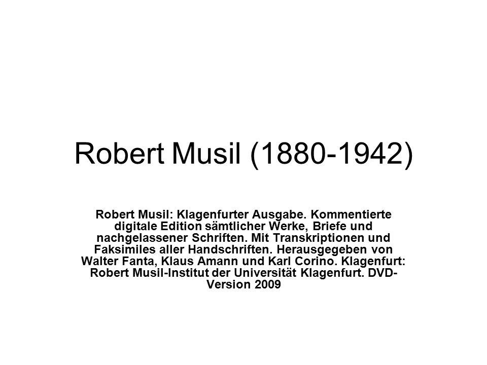 Robert Musil (1880-1942) Robert Musil: Klagenfurter Ausgabe. Kommentierte digitale Edition sämtlicher Werke, Briefe und nachgelassener Schriften. Mit
