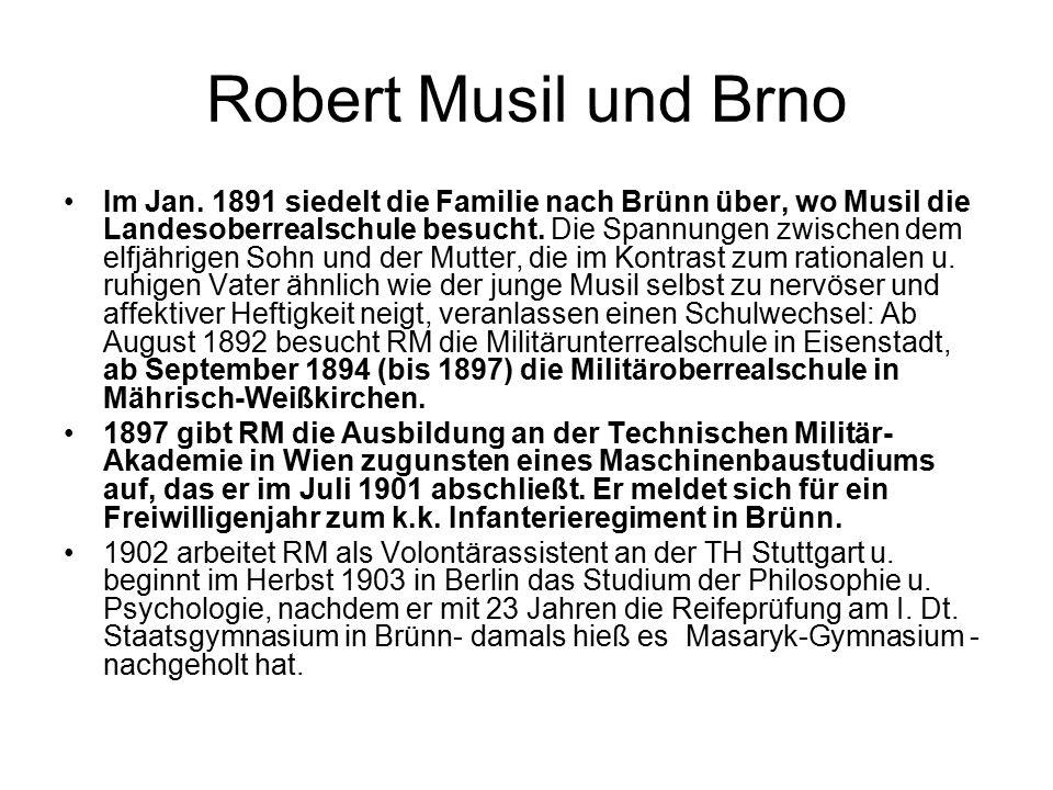 Robert Musil und Brno Im Jan. 1891 siedelt die Familie nach Brünn über, wo Musil die Landesoberrealschule besucht. Die Spannungen zwischen dem elfjähr