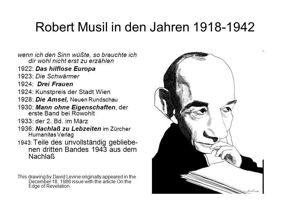 Robert Musil in den Jahren 1918-1942 wenn ich den Sinn wüßte, so brauchte ich dir wohl nicht erst zu erzählen 1922: Das hilflose Europa 1923: Die Schw