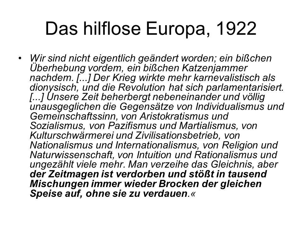 Das hilflose Europa, 1922 Wir sind nicht eigentlich geändert worden; ein bißchen Überhebung vordem, ein bißchen Katzenjammer nachdem. [...] Der Krieg