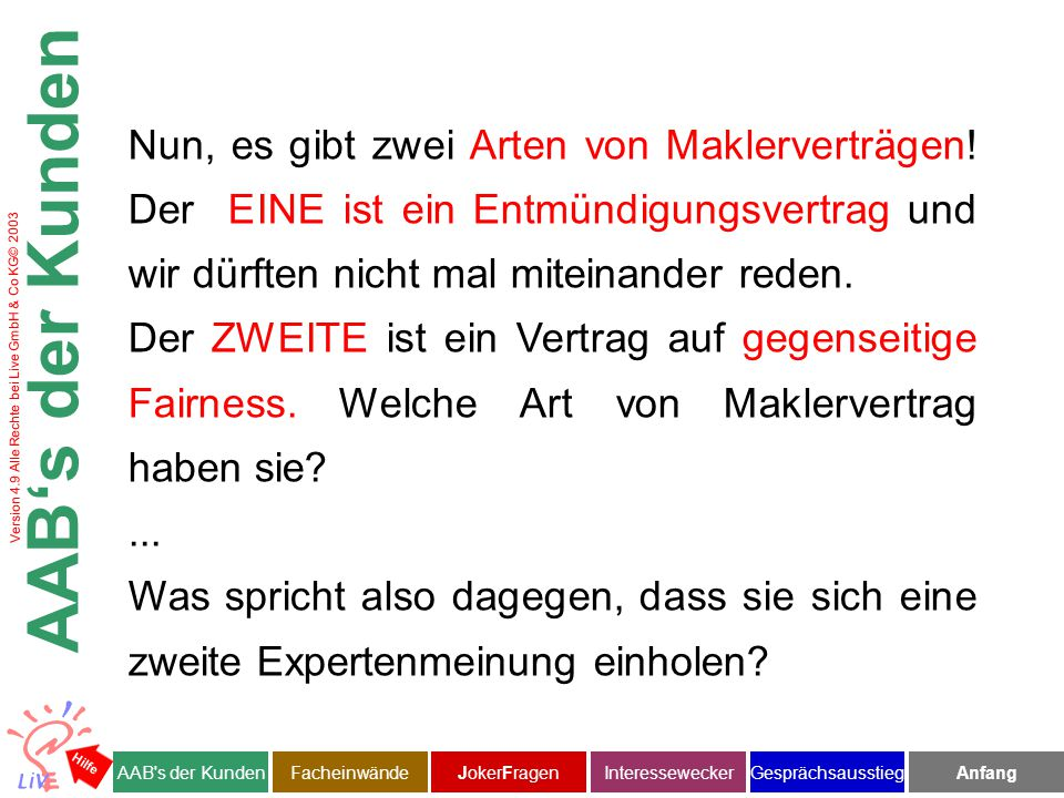 Version 4.9 Alle Rechte bei Live GmbH & Co KG© 2003 Nun, es gibt zwei Arten von Maklerverträgen.
