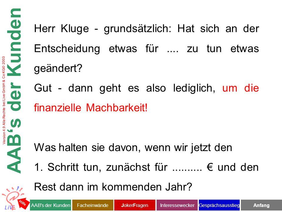 Version 4.9 Alle Rechte bei Live GmbH & Co KG© 2003 Herr Kluge - grundsätzlich: Hat sich an der Entscheidung etwas für....