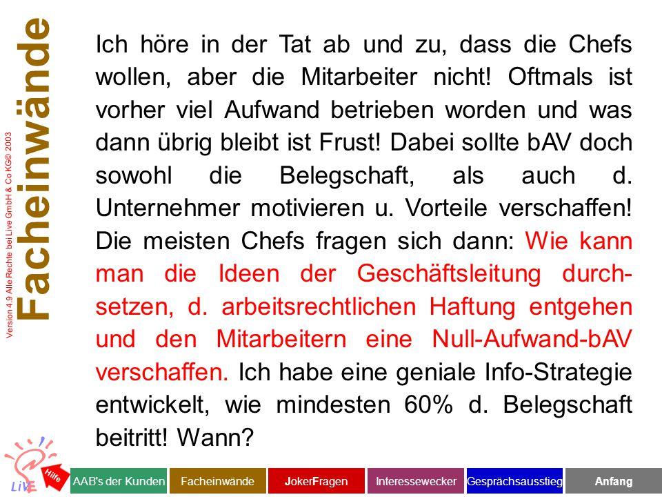 Version 4.9 Alle Rechte bei Live GmbH & Co KG© 2003 Ich höre in der Tat ab und zu, dass die Chefs wollen, aber die Mitarbeiter nicht.