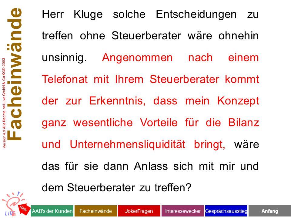 Version 4.9 Alle Rechte bei Live GmbH & Co KG© 2003 Herr Kluge solche Entscheidungen zu treffen ohne Steuerberater wäre ohnehin unsinnig.