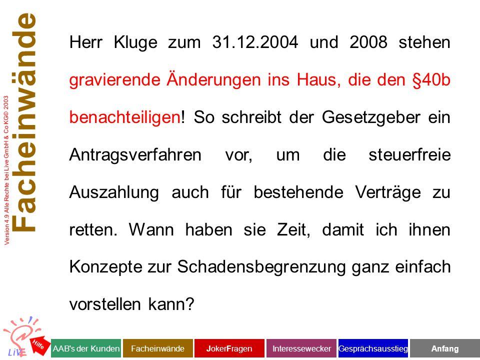 Version 4.9 Alle Rechte bei Live GmbH & Co KG© 2003 Herr Kluge zum 31.12.2004 und 2008 stehen gravierende Änderungen ins Haus, die den §40b benachteiligen.