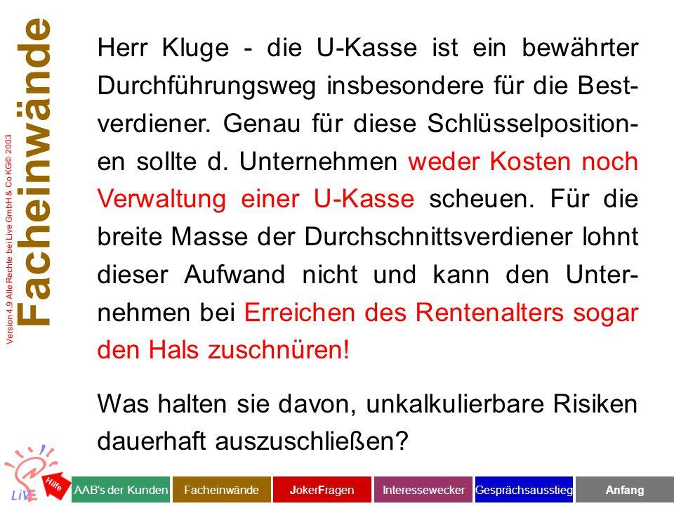 Version 4.9 Alle Rechte bei Live GmbH & Co KG© 2003 Herr Kluge - die U-Kasse ist ein bewährter Durchführungsweg insbesondere für die Best- verdiener.