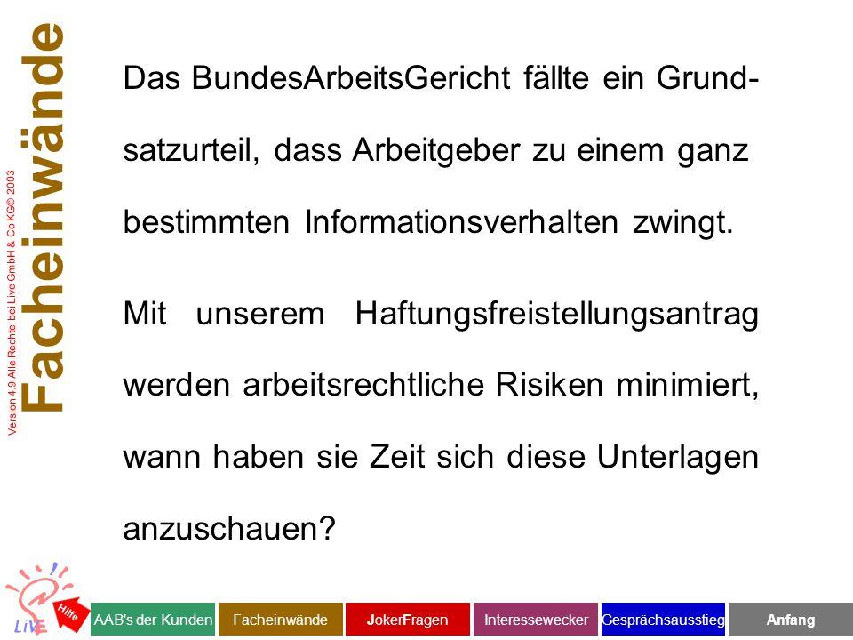Version 4.9 Alle Rechte bei Live GmbH & Co KG© 2003 Das BundesArbeitsGericht fällte ein Grund- satzurteil, dass Arbeitgeber zu einem ganz bestimmten Informationsverhalten zwingt.