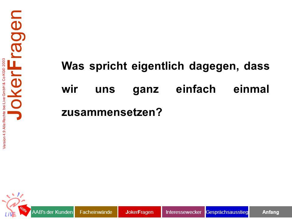 Version 4.9 Alle Rechte bei Live GmbH & Co KG© 2003 Was spricht eigentlich dagegen, dass wir uns ganz einfach einmal zusammensetzen.