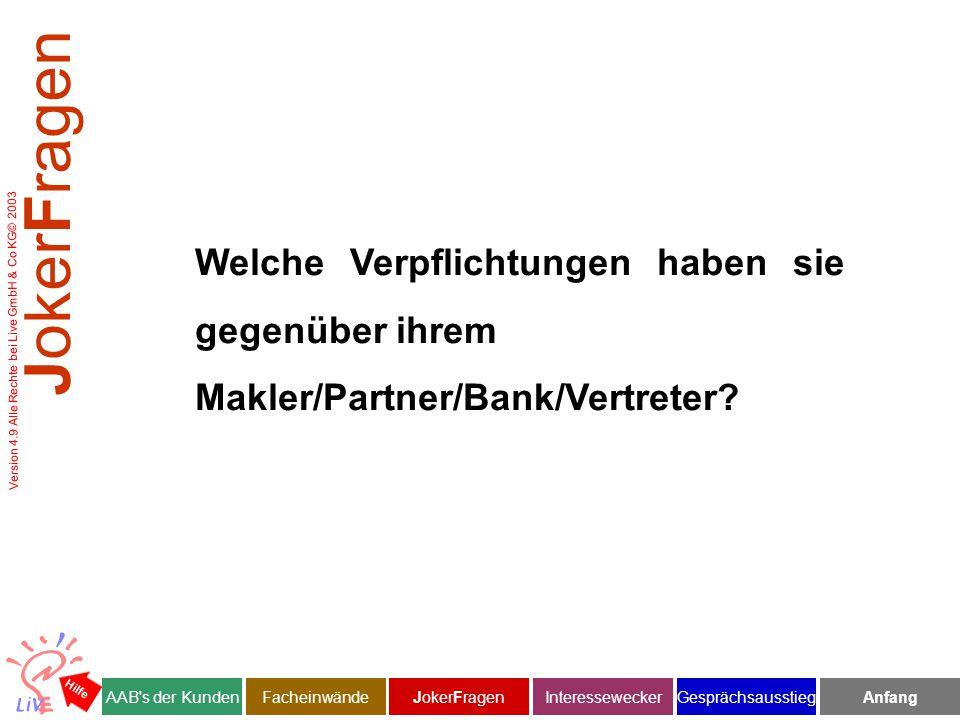 Version 4.9 Alle Rechte bei Live GmbH & Co KG© 2003 Welche Verpflichtungen haben sie gegenüber ihrem Makler/Partner/Bank/Vertreter.