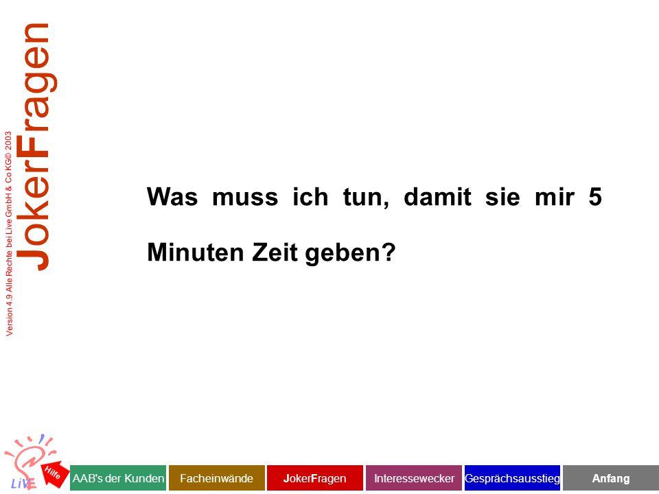 Version 4.9 Alle Rechte bei Live GmbH & Co KG© 2003 Was muss ich tun, damit sie mir 5 Minuten Zeit geben.