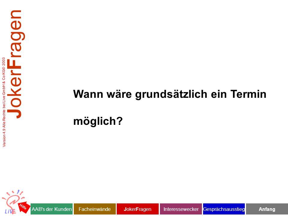 Version 4.9 Alle Rechte bei Live GmbH & Co KG© 2003 Wann wäre grundsätzlich ein Termin möglich.