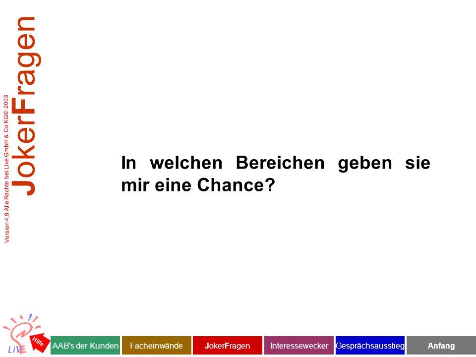Version 4.9 Alle Rechte bei Live GmbH & Co KG© 2003 In welchen Bereichen geben sie mir eine Chance.