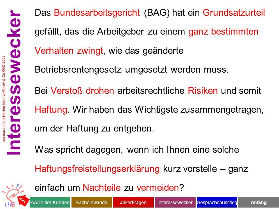 Version 4.9 Alle Rechte bei Live GmbH & Co KG© 2003 Das Bundesarbeitsgericht (BAG) hat ein Grundsatzurteil gefällt, das die Arbeitgeber zu einem ganz bestimmten Verhalten zwingt, wie das geänderte Betriebsrentengesetz umgesetzt werden muss.