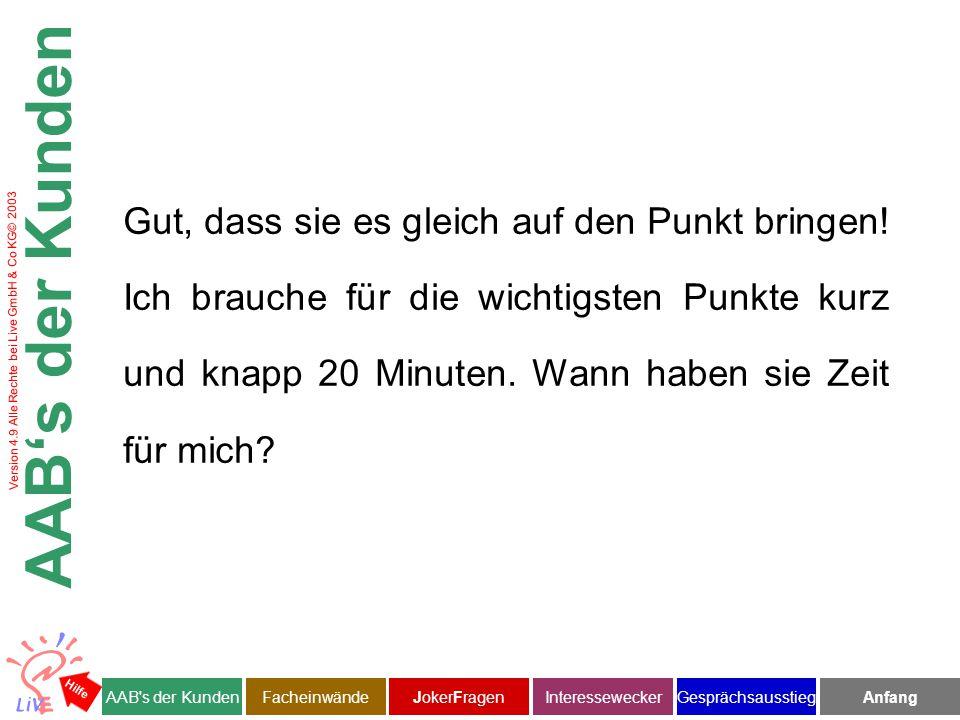 Version 4.9 Alle Rechte bei Live GmbH & Co KG© 2003 Herr Kluge bei uns ist es üblich eine Terminbestätigung m i t den wichtigen Fakten auf einer Seite vor dem Treffen zuzuschicken.