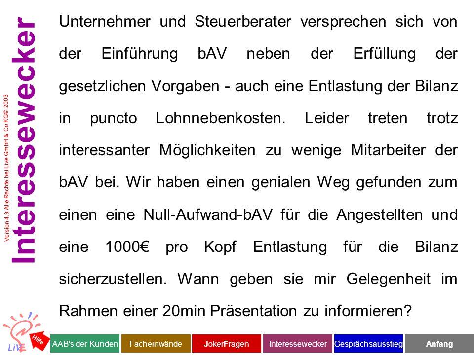 Version 4.9 Alle Rechte bei Live GmbH & Co KG© 2003 Unternehmer und Steuerberater versprechen sich von der Einführung bAV neben der Erfüllung der gesetzlichen Vorgaben - auch eine Entlastung der Bilanz in puncto Lohnnebenkosten.