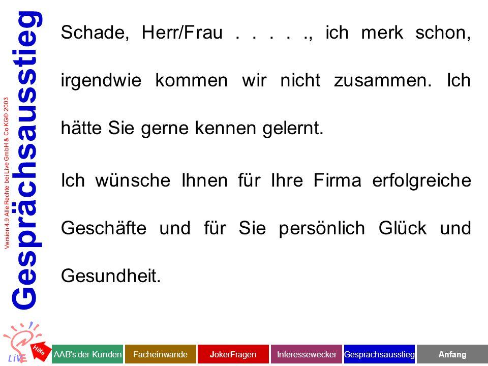 Version 4.9 Alle Rechte bei Live GmbH & Co KG© 2003 Schade, Herr/Frau....., ich merk schon, irgendwie kommen wir nicht zusammen.