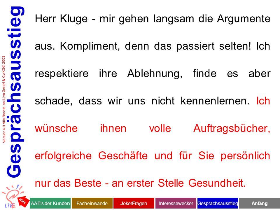 Version 4.9 Alle Rechte bei Live GmbH & Co KG© 2003 Herr Kluge - mir gehen langsam die Argumente aus.