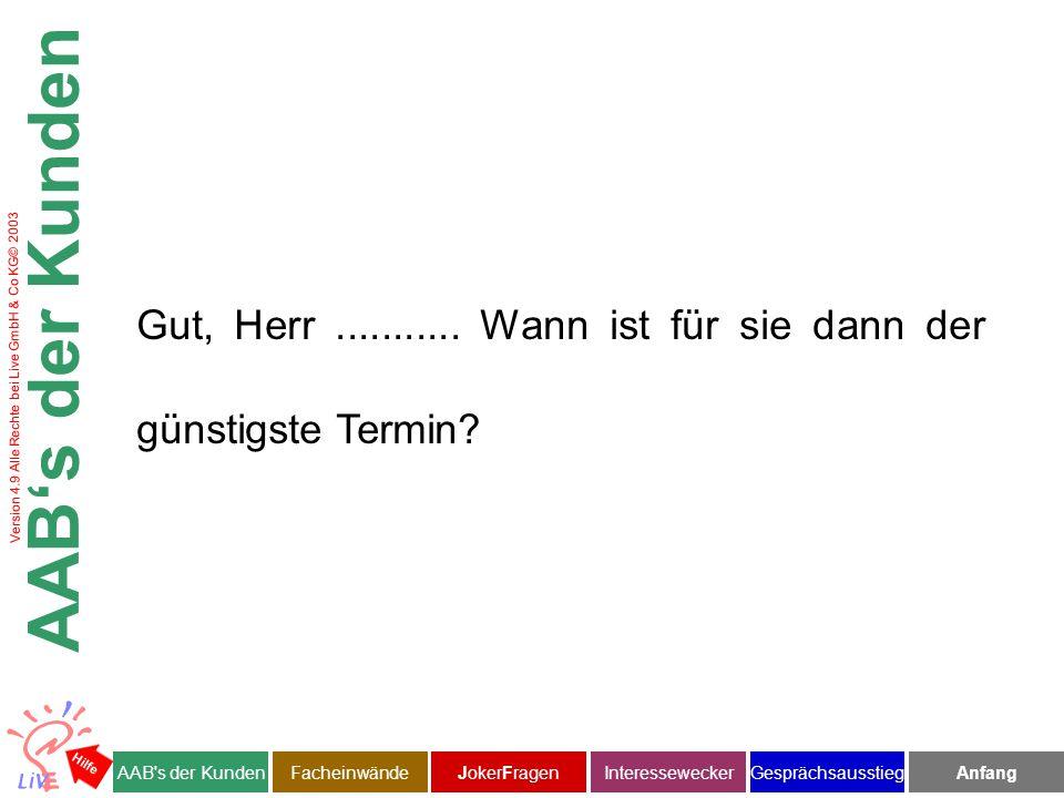 Version 4.9 Alle Rechte bei Live GmbH & Co KG© 2003 Herr Kluge wir bitten unsere Kunden in der Tat zwei Tage vor dem Termin nochmals Kontakt mit uns aufzunehmen.