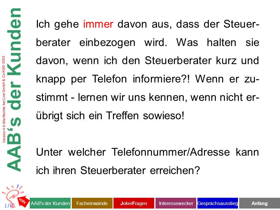 """Version 4.9 Alle Rechte bei Live GmbH & Co KG© 2003 Auf der einen Seite geht um die Schaffung zusätzlicher Liquidität in der Bilanz / GuV-Rechnung, auf der anderen Seite um Rechtssicherheit vor dem Arbeitsrichter in Punkto """"geändertes Betriebsrentengesetz ."""