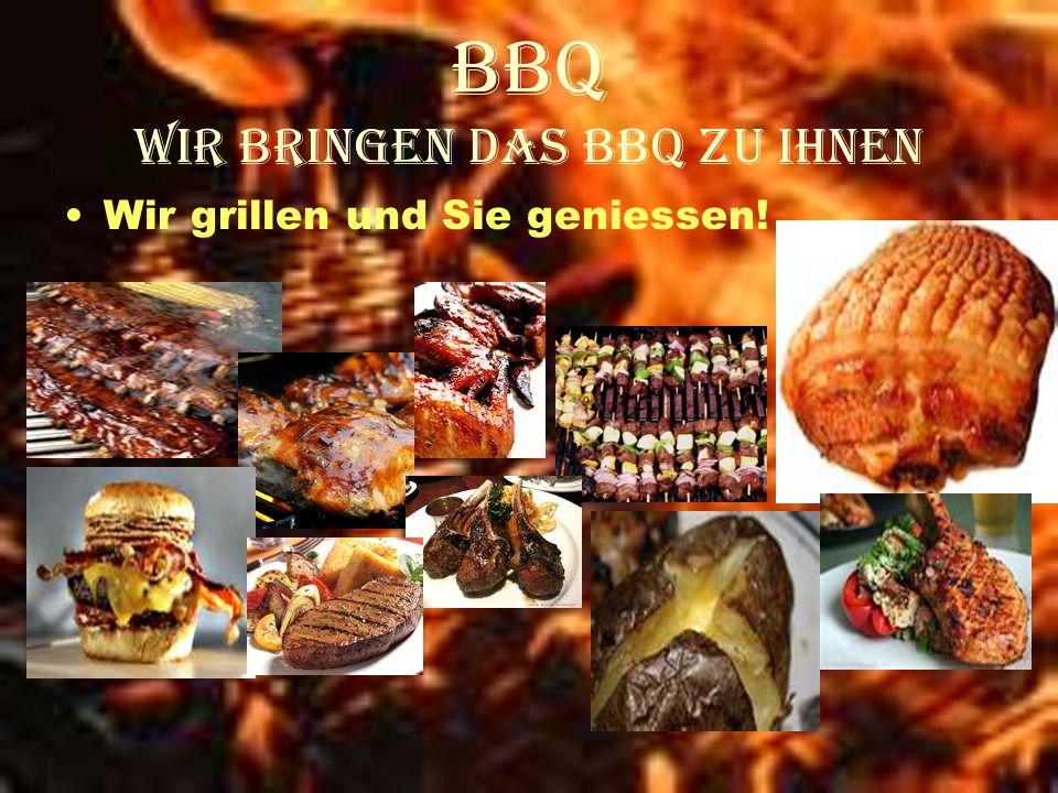 BBQ Wir bringen das BBQ zu Ihnen Wir grillen und Sie geniessen!