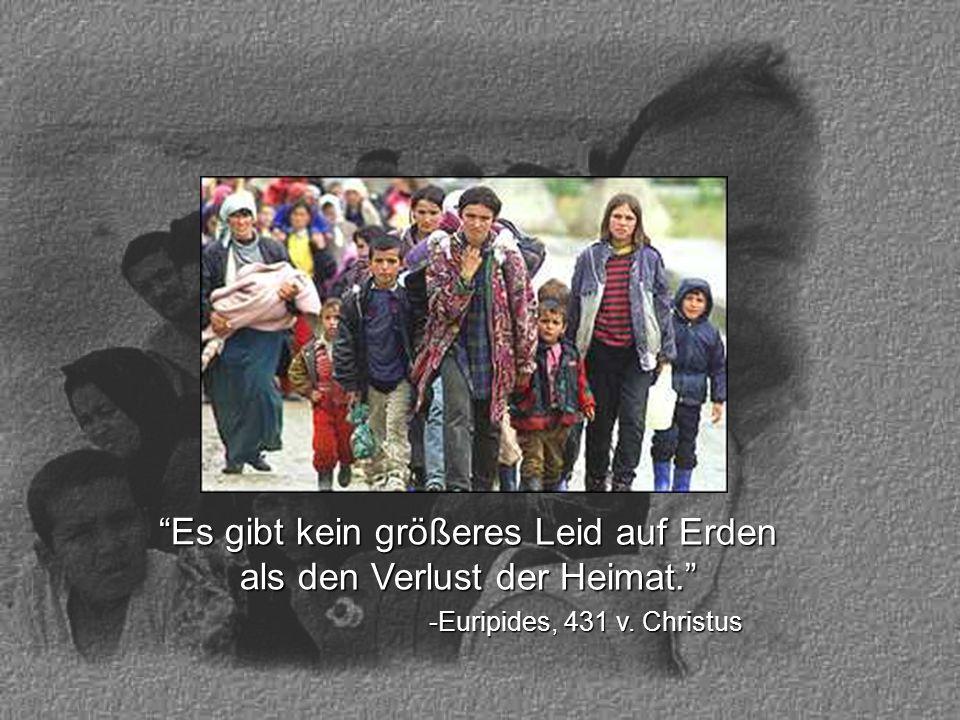Es gibt kein größeres Leid auf Erden als den Verlust der Heimat. -Euripides, 431 v. Christus
