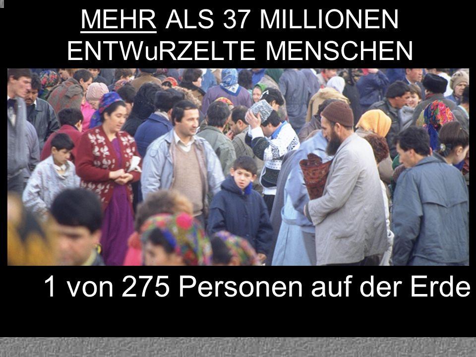 Foto: People International 1 von 275 Personen auf der Erde MEHR ALS 37 MILLIONEN ENTWuRZELTE MENSCHEN