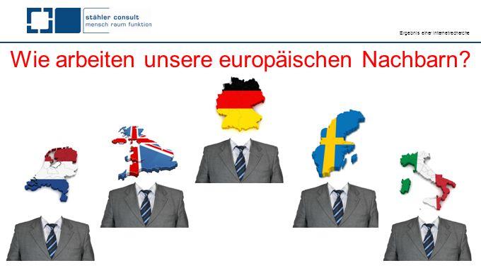 Wie arbeiten unsere europäischen Nachbarn? Ergebnis einer Internetrecherche