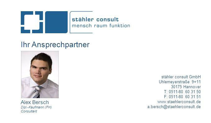 Ihr Ansprechpartner Alex Bersch Dipl.-Kaufmann (FH) Consultant stähler consult GmbH Uhlemeyerstraße 9+11 30175 Hannover T: 0511-80 60 31 50 F: 0511-80 60 31 51 www.staehlerconsult.de a.bersch@staehlerconsult.de