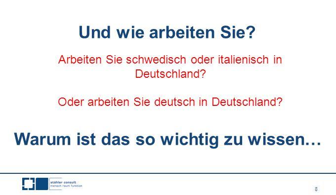 8 Arbeiten Sie schwedisch oder italienisch in Deutschland? Oder arbeiten Sie deutsch in Deutschland? Und wie arbeiten Sie? Warum ist das so wichtig zu