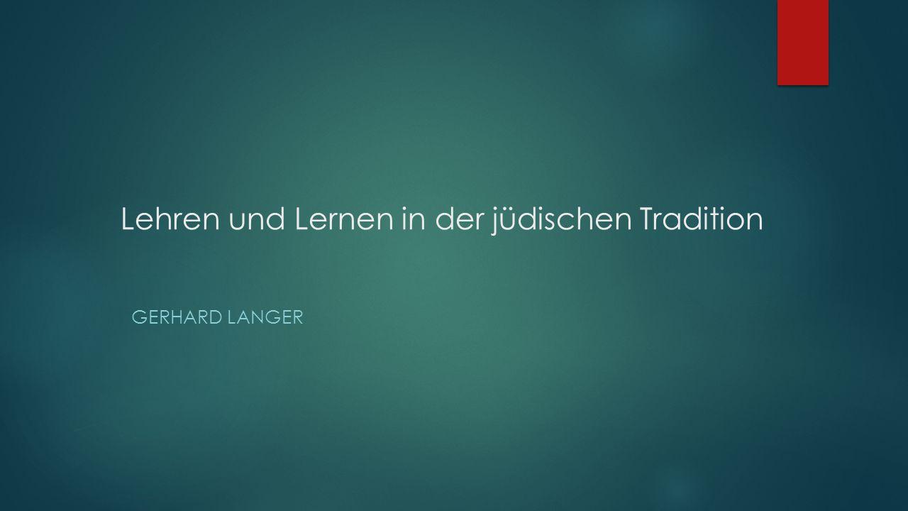 Lehren und Lernen in der jüdischen Tradition GERHARD LANGER