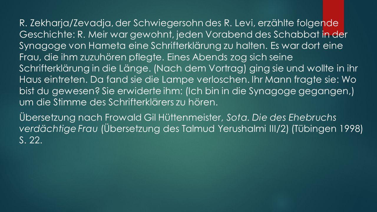 R. Zekharja/Zevadja, der Schwiegersohn des R. Levi, erzählte folgende Geschichte: R.