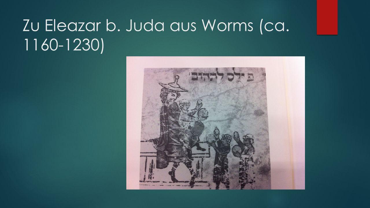 Zu Eleazar b. Juda aus Worms (ca. 1160-1230)