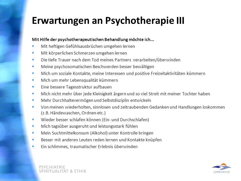 Erwartungen an Psychotherapie III Mit Hilfe der psychotherapeutischen Behandlung möchte ich...