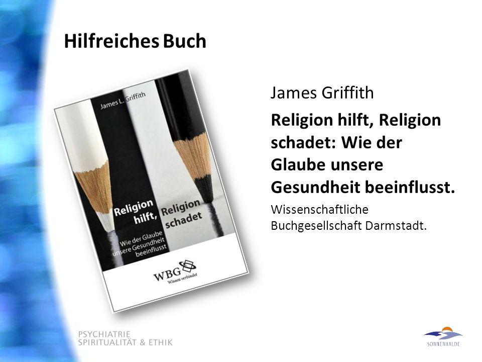 Hilfreiches Buch James Griffith Religion hilft, Religion schadet: Wie der Glaube unsere Gesundheit beeinflusst.