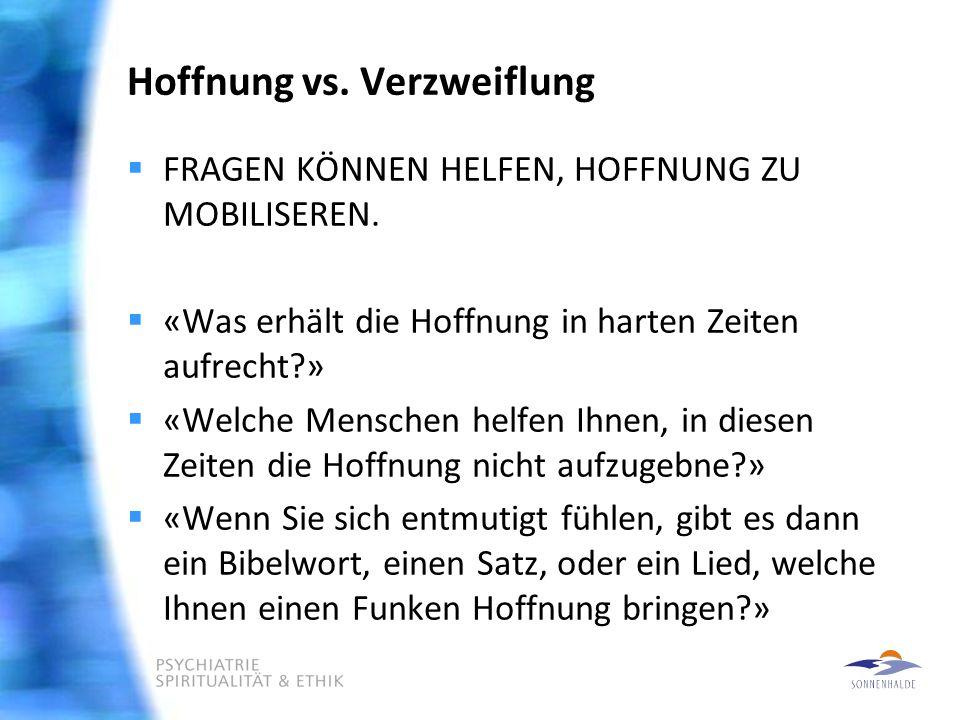 Hoffnung vs.Verzweiflung  FRAGEN KÖNNEN HELFEN, HOFFNUNG ZU MOBILISEREN.
