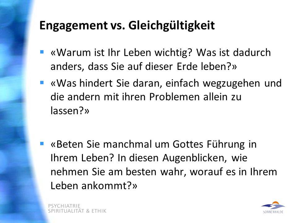 Engagement vs.Gleichgültigkeit  «Warum ist Ihr Leben wichtig.