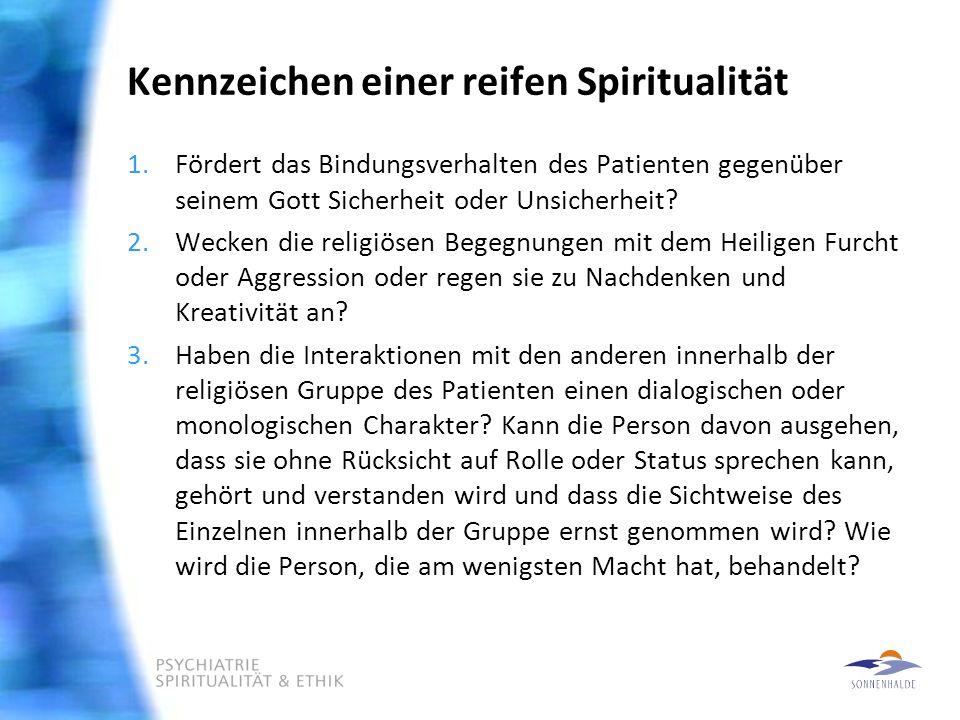 Kennzeichen einer reifen Spiritualität 1.Fördert das Bindungsverhalten des Patienten gegenüber seinem Gott Sicherheit oder Unsicherheit.