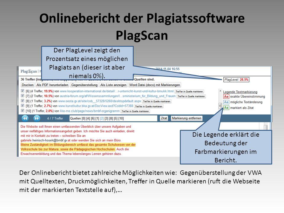Onlinebericht der Plagiatssoftware PlagScan Der Onlinebericht bietet zahlreiche Möglichkeiten wie: Gegenüberstellung der VWA mit Quelltexten, Druckmöglichkeiten, Treffer in Quelle markieren (ruft die Webseite mit der markierten Textstelle auf),… Der PlagLevel zeigt den Prozentsatz eines möglichen Plagiats an (dieser ist aber niemals 0%).