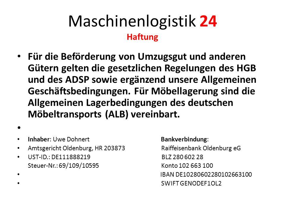 Maschinenlogistik 24 Haftung Für die Beförderung von Umzugsgut und anderen Gütern gelten die gesetzlichen Regelungen des HGB und des ADSP sowie ergänz