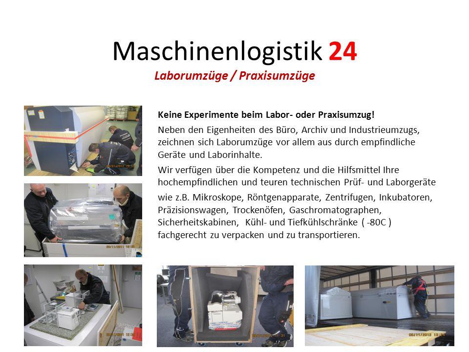 Maschinenlogistik 24 Laborumzüge / Praxisumzüge Keine Experimente beim Labor- oder Praxisumzug! Neben den Eigenheiten des Büro, Archiv und Industrieum