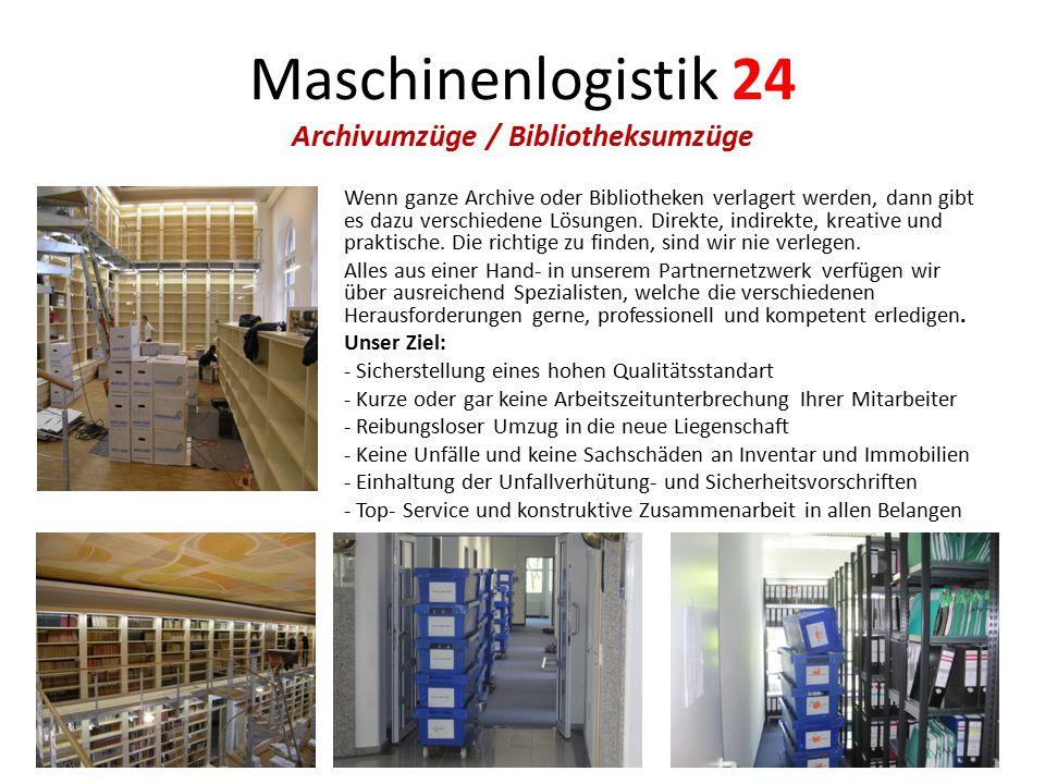 Maschinenlogistik 24 Archivumzüge / Bibliotheksumzüge Wenn ganze Archive oder Bibliotheken verlagert werden, dann gibt es dazu verschiedene Lösungen.