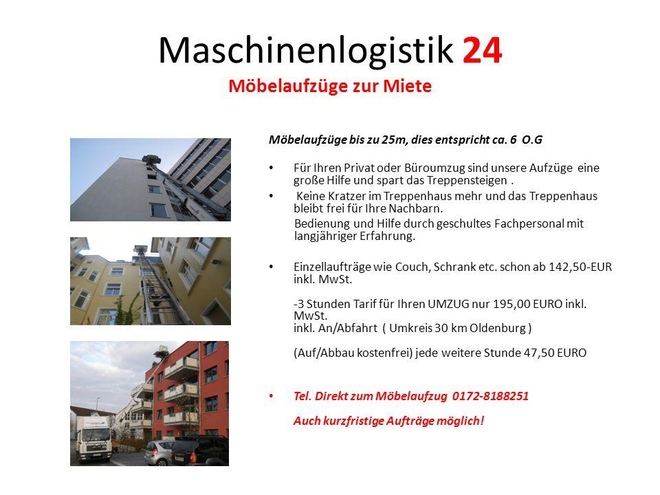 Maschinenlogistik 24 Möbelaufzüge zur Miete Möbelaufzüge bis zu 25m, dies entspricht ca. 6 O.G Für Ihren Privat oder Büroumzug sind unsere Aufzüge ein