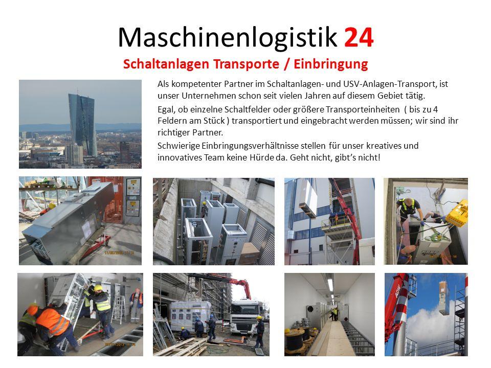 Maschinenlogistik 24 Schaltanlagen Transporte / Einbringung Als kompetenter Partner im Schaltanlagen- und USV-Anlagen-Transport, ist unser Unternehmen
