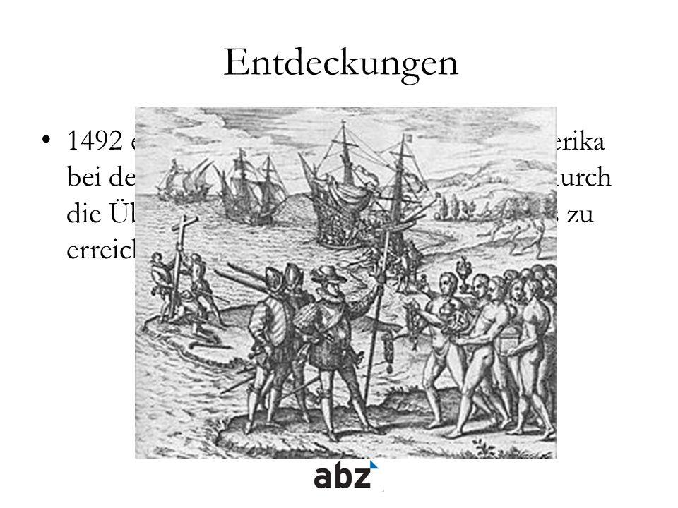 Entdeckungen 1492 entdeckte Christoph Kolumbus Amerika bei dem Versuch, Indien (bzw. Ostasien) durch die Überquerung des Atlantischen Ozeans zu erreic