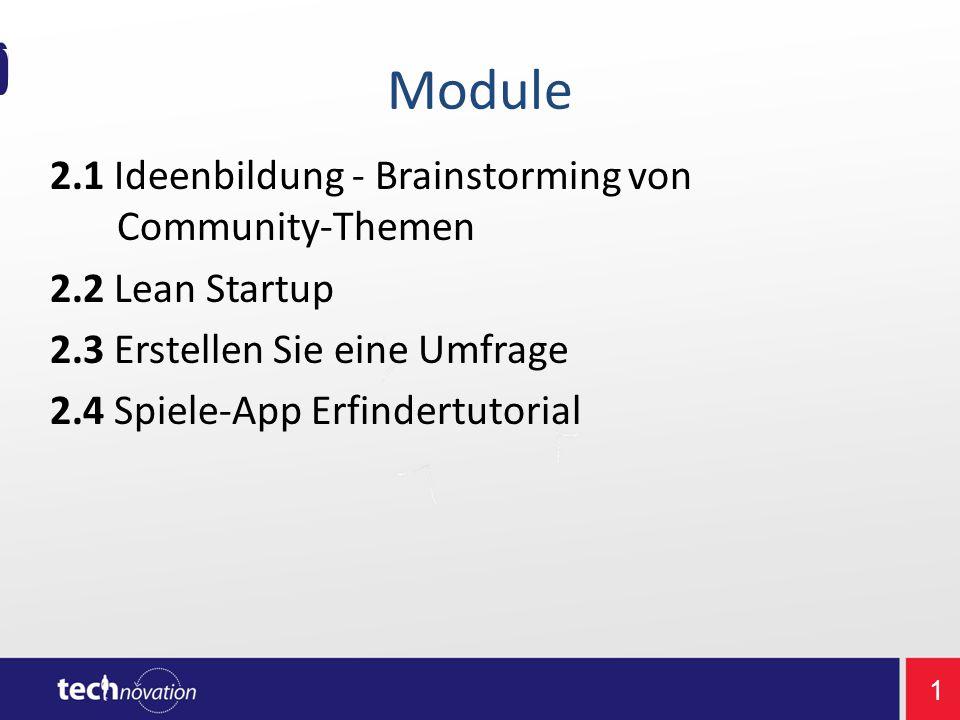 1 Module 2.1 Ideenbildung - Brainstorming von Community-Themen 2.2 Lean Startup 2.3 Erstellen Sie eine Umfrage 2.4 Spiele-App Erfindertutorial