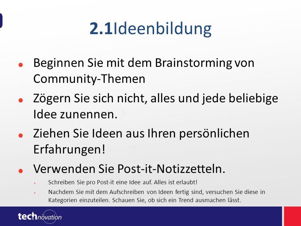 2.1Ideenbildung Beginnen Sie mit dem Brainstorming von Community-Themen Zögern Sie sich nicht, alles und jede beliebige Idee zunennen.